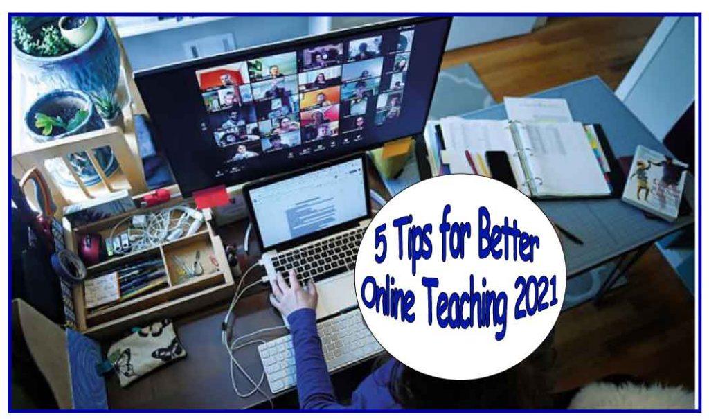 5 Tips for Better Online Teaching 2021