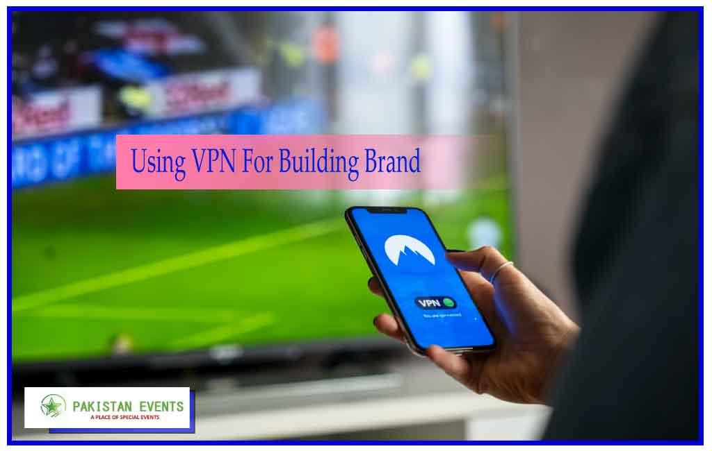 Using VPN For Building Brand